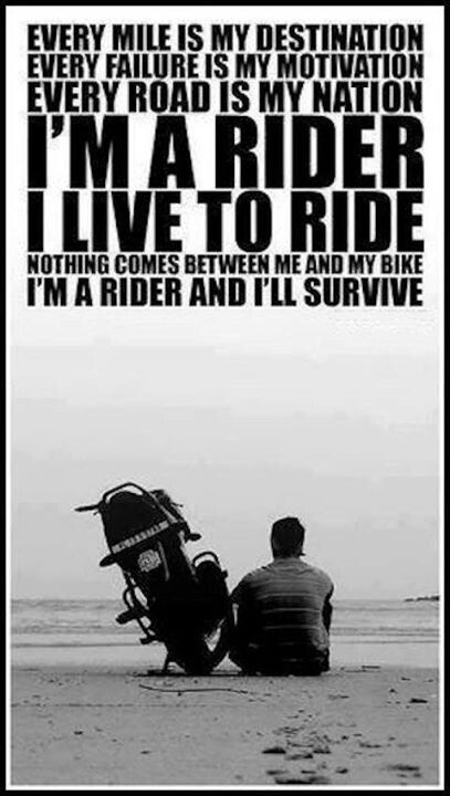"""""""Every mile is my destination. Every failure is my motivation. Every road is my nation. I'm a rider. I live to ride. Nothing comes between me and my bike. I'm a rider and I'll survive.""""   #motorcycle #quotes #bikelife"""