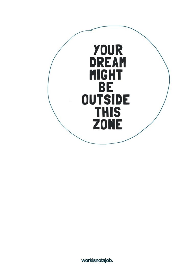 Your dream might be outside this zone.  It might be, and probably is!