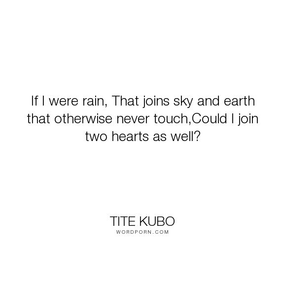 """Tite Kubo - """"If I were rain, That joins sky and earth that otherwise never touch,Could I join..."""". sky, quote, earth, rain, manga, hearts, love, bleach, orihime-inoue"""