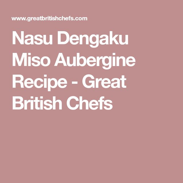 Nasu Dengaku Miso Aubergine Recipe - Great British Chefs