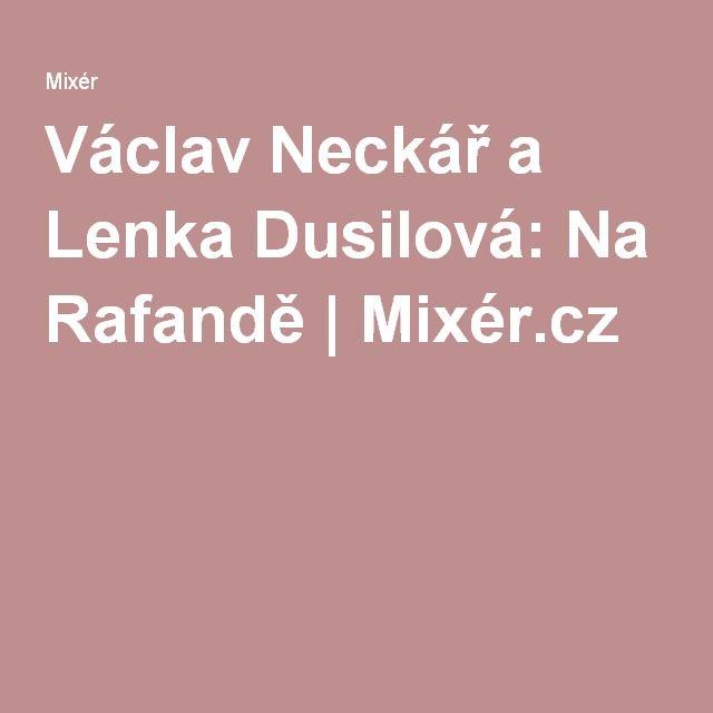 Václav Neckář a Lenka Dusilová: Na Rafandě   Mixér.cz