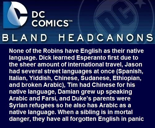 """ None of the Robins have English as their native language. Dick learned Esperanto first due to the sheer amount of international travel, Jason had several street languages at once (Spanish, Italian, Yiddish, Chinese, Sudanese, Ethiopian, and broken..."