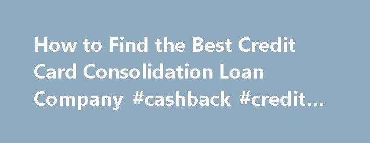 How to Find the Best Credit Card Consolidation Loan Company #cashback #credit #cards http://credit.remmont.com/how-to-find-the-best-credit-card-consolidation-loan-company-cashback-credit-cards/  #consolidation loans for credit cards # How to Find the Best Credit Card Consolidation Loan Company Credit card consolidation is Read More...The post How to Find the Best Credit Card Consolidation Loan Company #cashback #credit #cards appeared first on Credit.