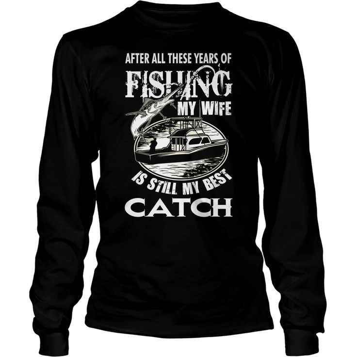 #FISHING MY WIFE IS STILL MY BEST CATCH T SHIRT, Order HERE ==> https://www.sunfrog.com/Funny/128893658-818025129.html?48546, Please tag & share with your friends who would love it, #renegadelife #superbowl #jeepsafari  #fishing girls, fishing women, fishing recipes  #family #legging #shirts #tshirts #ideas #popular #everything #videos #shop