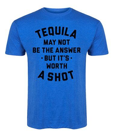 Love this Royal Blue 'Tequila May Not Be the Answer' Tee - Men's Regular on #zulily! #zulilyfinds