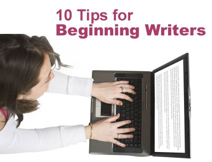 10 Tips for Beginning Writers - Helping Writers Become Authors
