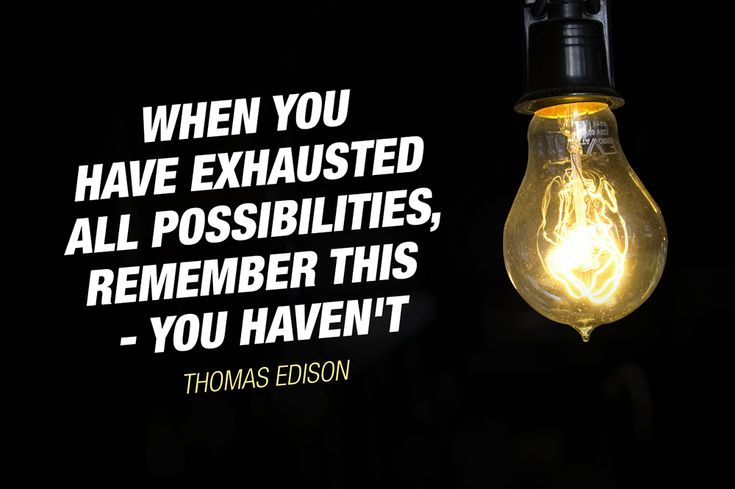 """""""When you have exhausted all possibilities, remember this – you haven't."""" – Thomas  Edison #quote #ThomasEdison http://marketingtrw.com/blog/when-you-have-exhausted-all-possibilities-remember-this-you-havent-thomas-edison-quote-art/"""