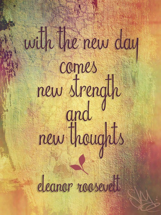 """""""With the new day comes new strength and new thoughts."""" Eleanor Roosevelt #Quote #roosevelt"""