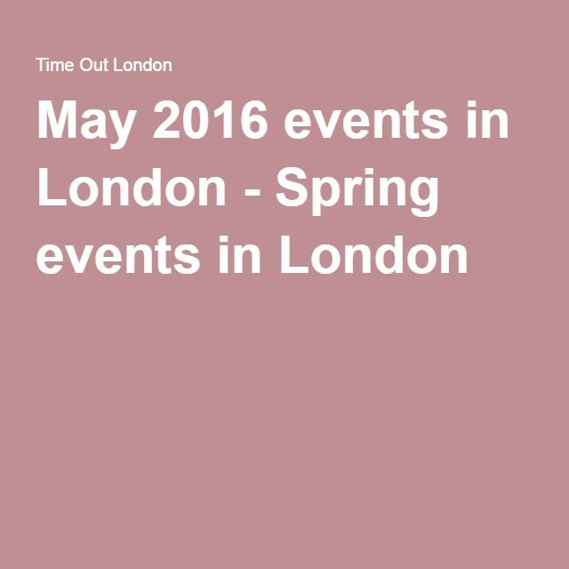 May 2016 events in London - Spring events in London