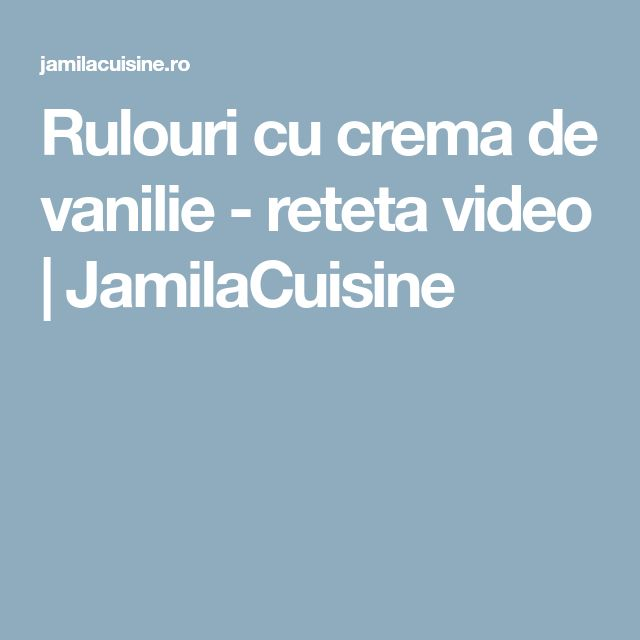 Rulouri cu crema de vanilie - reteta video | JamilaCuisine