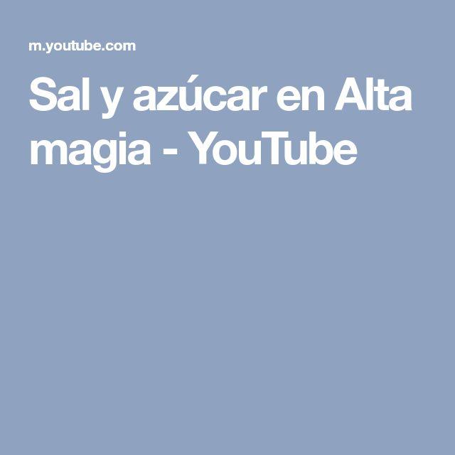 Sal y azúcar en Alta magia - YouTube
