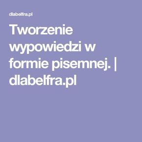 Tworzenie wypowiedzi w formie pisemnej. | dlabelfra.pl