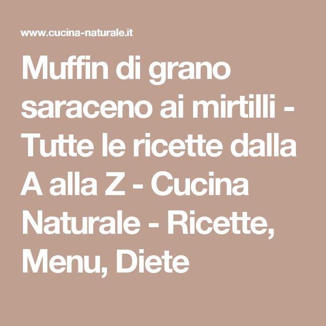 Muffin di grano saraceno ai mirtilli - Tutte le ricette dalla A alla Z - Cucina Naturale - Ricette, Menu, Diete