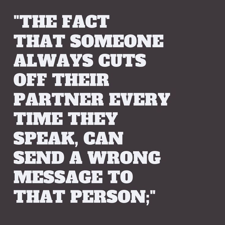 The fact that #someone always cuts off #their partner #every time they #speak, can send a #wrong message to that #person;