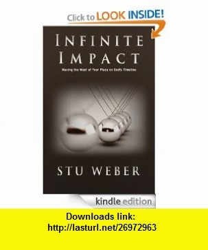 Infinite Impact Making the Most of Your Place on God Timeline eBook Stu Weber ,   ,  , ASIN: B008A35720 , tutorials , pdf , ebook , torrent , downloads , rapidshare , filesonic , hotfile , megaupload , fileserve