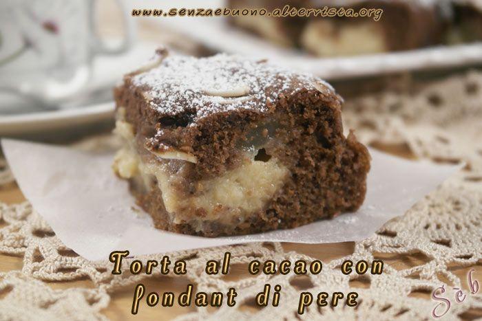 Torta al cacao con fondant di pere #senzaglutine e #senzalatticini http://senzaebuono.altervista.org/torta-al-cacao-con-fondant-di-pere/