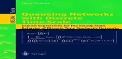 Queueing Networks with Discrete Time Scale: Explicit Expressions for the Steady State Behavior of Discrete Time Stochastic Networks (Lecture Notes in Computer Science) free ebook