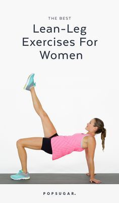 We've rounded up the best leg exercises for women. These moves will strengthen your legs while creating long and lean thighs.