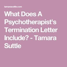 What Does A Psychotherapist's Termination Letter Include? - Tamara Suttle