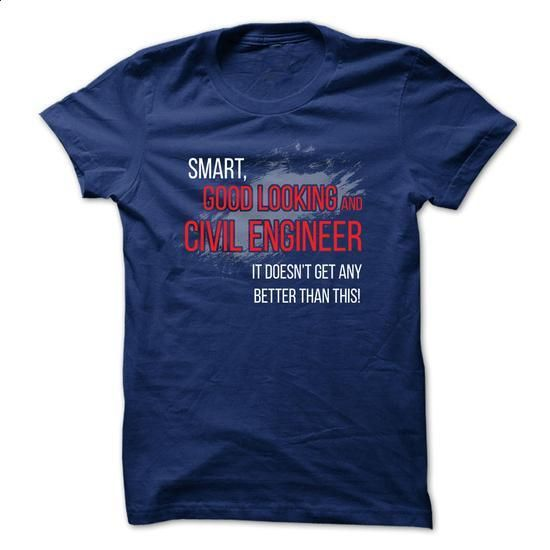 Civil Engineer T-Shirt - Smart, Good Looking And Civil Engineer. It Does Not Get Any Better Than This - #shirt designs #plain black hoodie. I WANT THIS => https://www.sunfrog.com/Jobs/Civil-Engineer-T-Shirt--Smart-Good-Looking-And-Civil-Engineer-It-Does-Not-Get-Any-Better-Than-This.html?id=60505