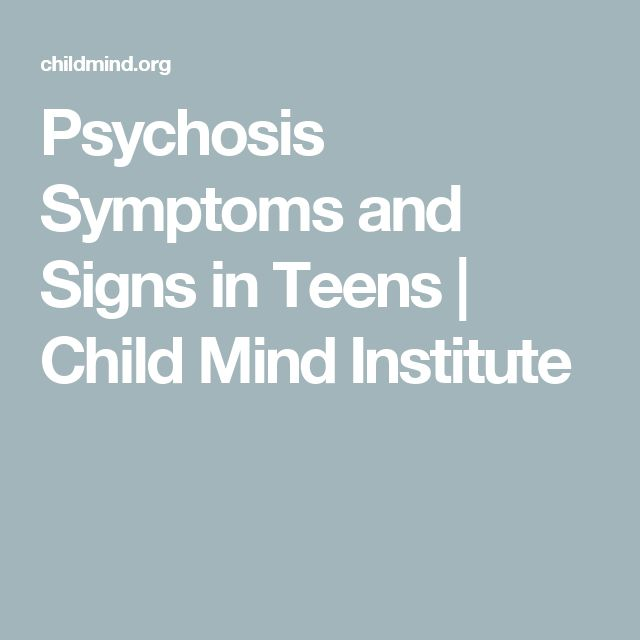 Psychosis Symptoms and Signs in Teens | Child Mind Institute