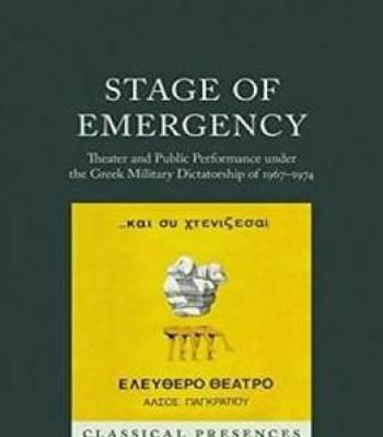 Stage Of Emergency: Theater And Public Performance Under The Greek Military Dictatorship Of 1967-1974 (Classical Presences) PDF
