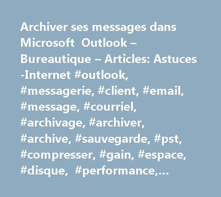 Archiver ses messages dans Microsoft Outlook – Bureautique – Articles: Astuces-Internet #outlook, #messagerie, #client, #email, #message, #courriel, #archivage, #archiver, #archive, #sauvegarde, #pst, #compresser, #gain, #espace, #disque, #performance, #microsoft, #2000, #2002, #xp http://south-africa.nef2.com/archiver-ses-messages-dans-microsoft-outlook-bureautique-articles-astuces-internet-outlook-messagerie-client-email-message-courriel-archivage-archiver-archive-sauvegarde-pst/  # Publié…
