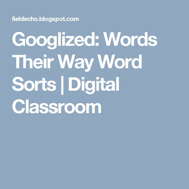 Googlized: Words Their Way Word Sorts | Digital Classroom
