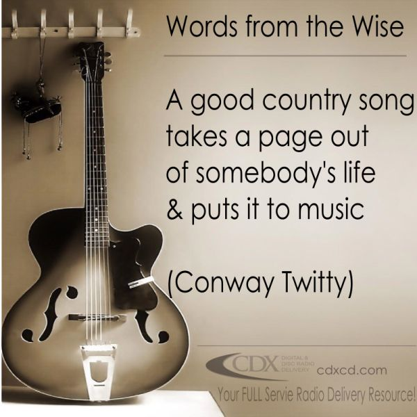 CDX Digital & Disc Radio Distribution ~ Country Music Quotes ~ Words from the Wise ~ Conway Twitty