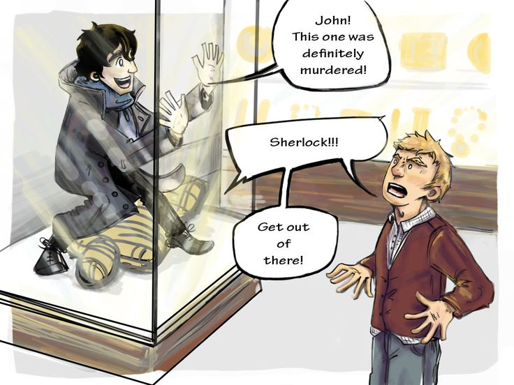 This is why Sherlock is banned from most museums.