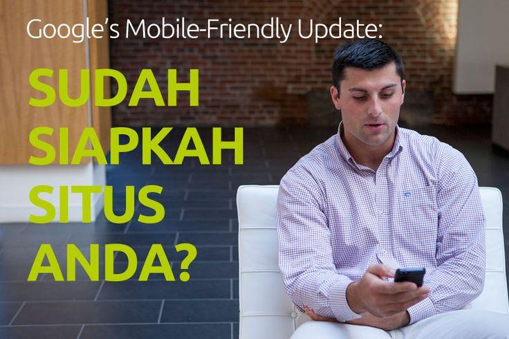 Google's Mobile-Friendly Update: Sudah siapkah situs Anda? #mobilegeddon