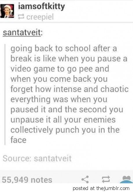 Going back to school is like pausing a video game