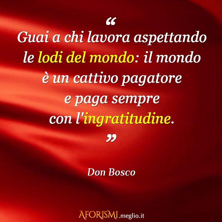 – Prendete la vita con leggerezza, che leggerezza non è superficialità ma planare sulle cose dall'alto, non avere macigni sul cuore. (Don Bosco)