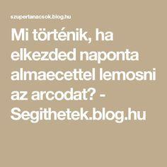 Mi történik, ha elkezded naponta almaecettel lemosni az arcodat? - Segithetek.blog.hu