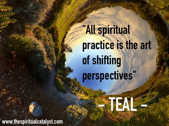 """""""All spiritual practice is the art of shifting perspectives."""" Quote by Teal Swan (The Spiritual Catalyst)"""