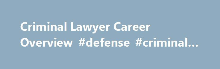 Criminal Lawyer Career Overview #defense #criminal #lawyer http://england.nef2.com/criminal-lawyer-career-overview-defense-criminal-lawyer/  # What Is a Criminal Lawyer? James Devaney/Contributor/WireImage/Getty Images Updated February 04, 2017 Criminal lawyers, also known as criminal defense lawyers and public defenders, defend individuals, organizations and entities that have been charged with a crime. Criminal lawyers handle a diverse spectrum of criminal cases, ranging from domestic…
