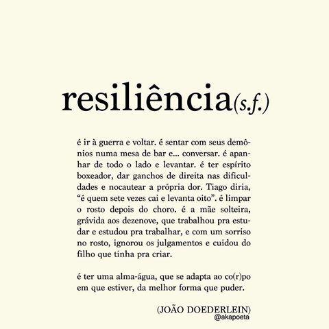 Resiliência é ter uma alma-água que se adapta ao co(r)po em que estiver, da melhor forma que puder
