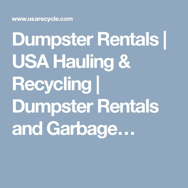 Dumpster Rentals | USA Hauling & Recycling | Dumpster Rentals and Garbage…