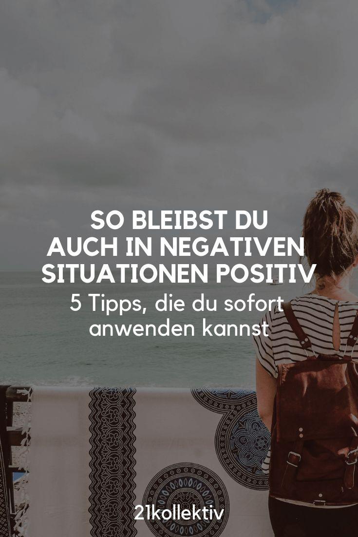 5 Tipps, um auch in negativen Situationen positiv zu bleiben