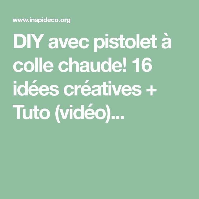 DIY avec pistolet à colle chaude! 16 idées créatives + Tuto (vidéo)...