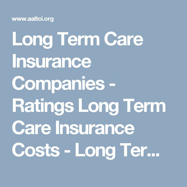 Long Term Care Insurance Companies - Ratings Long Term Care Insurance Costs - Long Term Care Insurance Reviews