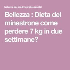 Bellezza : Dieta del minestrone come perdere 7 kg in due settimane?