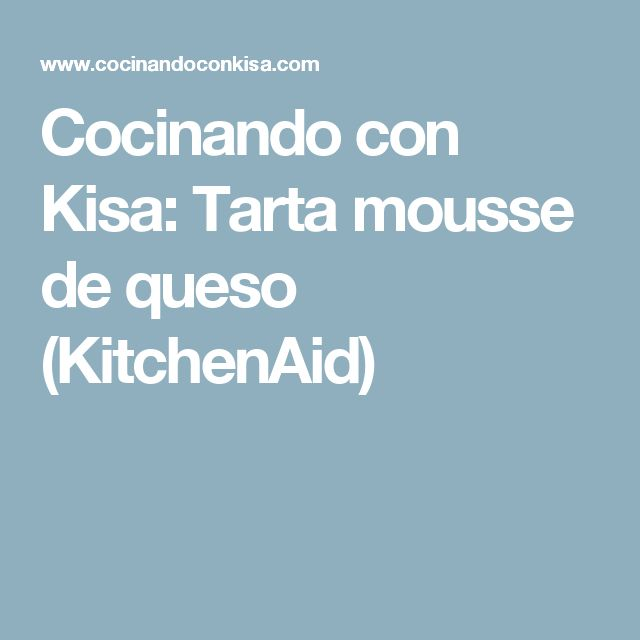 Cocinando con Kisa: Tarta mousse de queso (KitchenAid)
