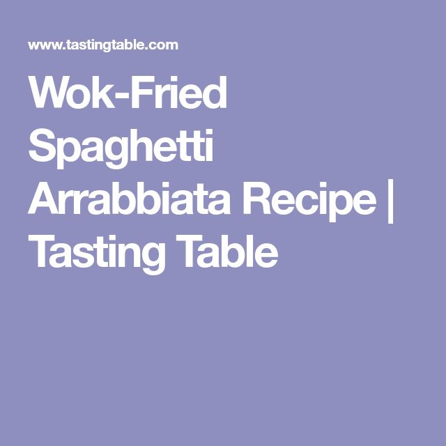 Wok-Fried Spaghetti Arrabbiata Recipe | Tasting Table