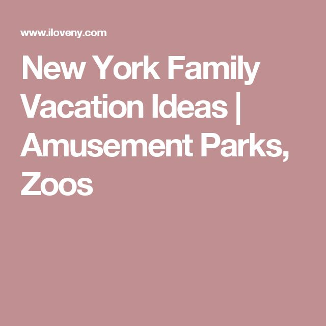 New York Family Vacation Ideas   Amusement Parks, Zoos