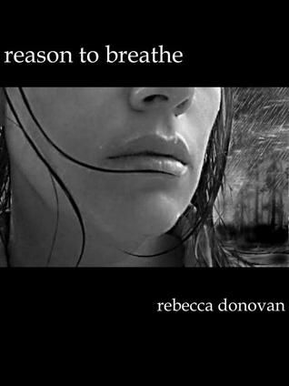 """Reason to Breathe (The Breathing Series, #1)"" by Rebecca Donovan --- 3 August 2012 / Completed Book #67"