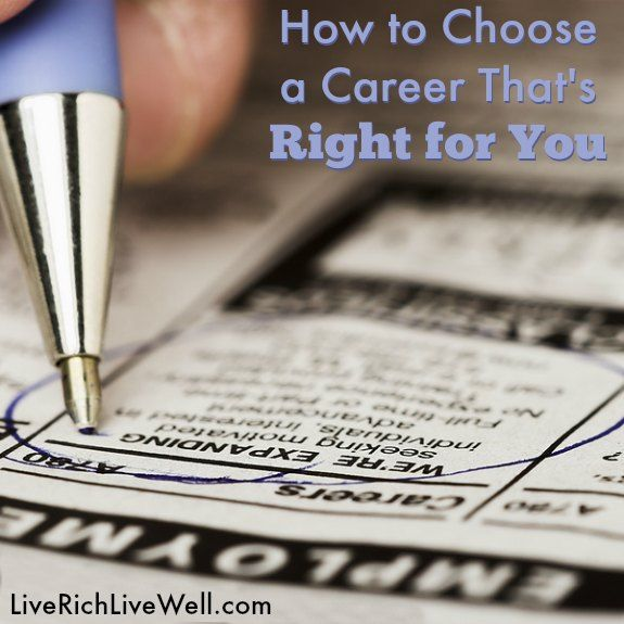 How to Choose a Career That's Right for You - http://liverichlivewell.com/how-to-choose-a-career/