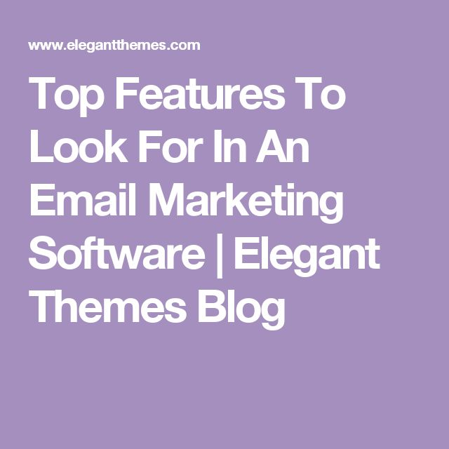 Top Features To Look For In An Email Marketing Software | Elegant Themes Blog
