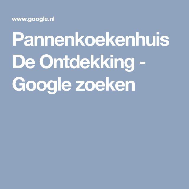Pannenkoekenhuis De Ontdekking - Google zoeken