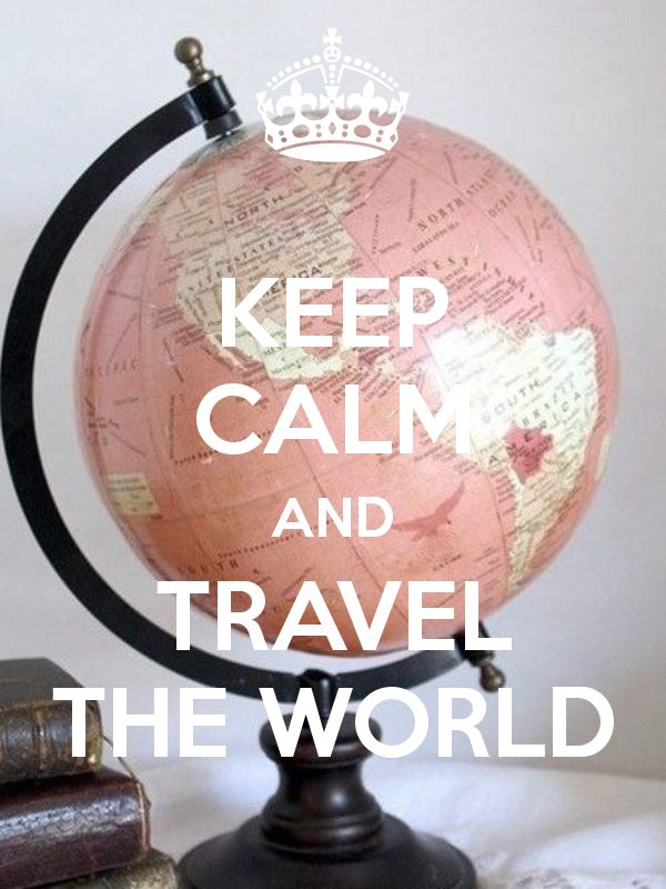 KEEP CALM AND TRAVEL THE WORLD like a princess !!! it's me !!
